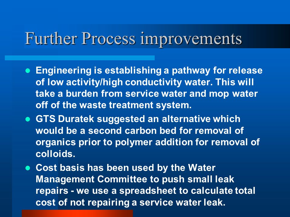 Further Process improvements Engineering is establishing a pathway for release of low activity/high conductivity water.