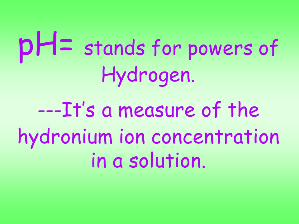 HOW DO WE MEASURE pH & WHAT IS pH