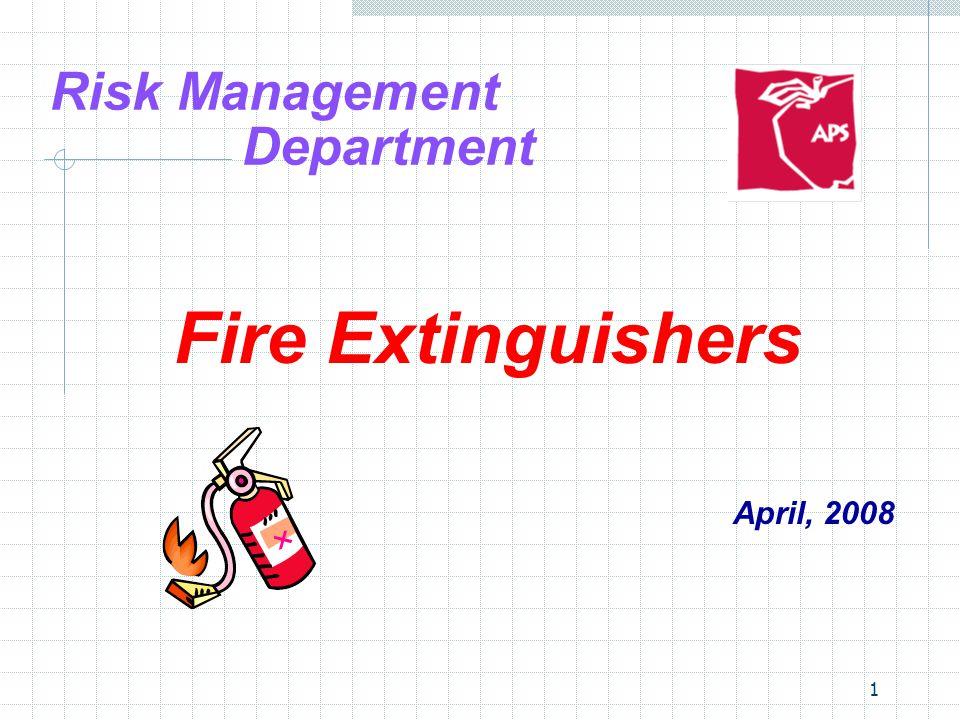 1 Risk Management Department Fire Extinguishers April, 2008