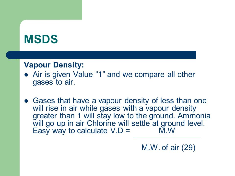 MSDS Vapour Density: Air is given Value 1 and we compare all other gases to air.