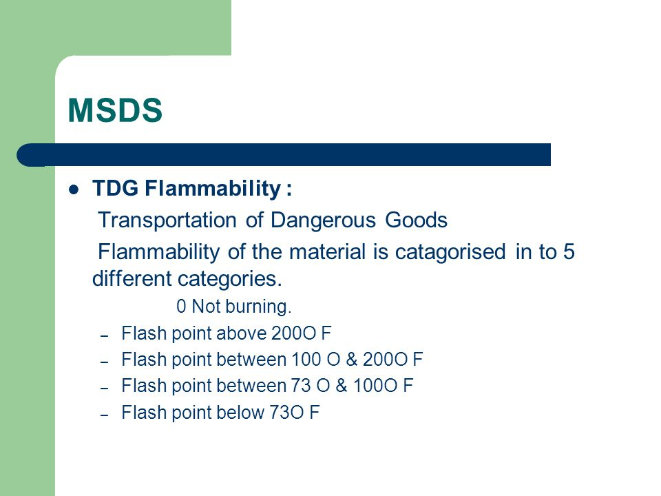 MSDS TDG Flammability : Transportation of Dangerous Goods Flammability of the material is catagorised in to 5 different categories.