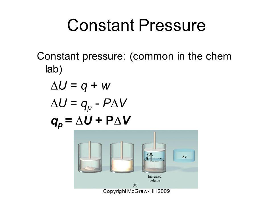 Copyright McGraw-Hill 2009 Constant Pressure Constant pressure: (common in the chem lab)  U = q + w  U = q p - P  V q p =  U + P  V