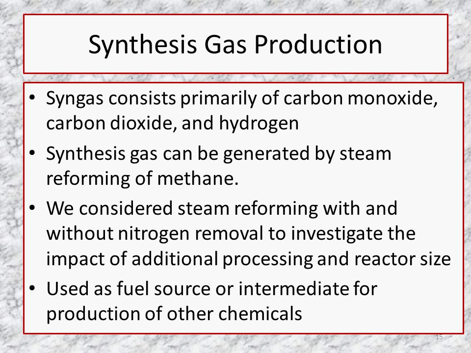 Synthesis Gas Production Syngas consists primarily of carbon monoxide, carbon dioxide, and hydrogen Synthesis gas can be generated by steam reforming of methane.