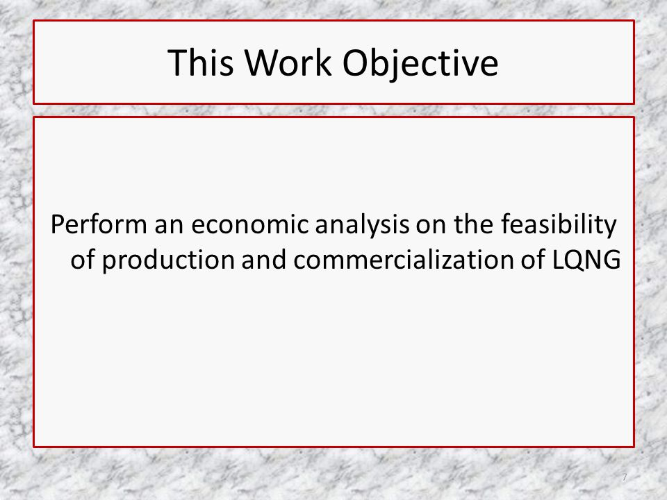 This Work Objective Perform an economic analysis on the feasibility of production and commercialization of LQNG 7