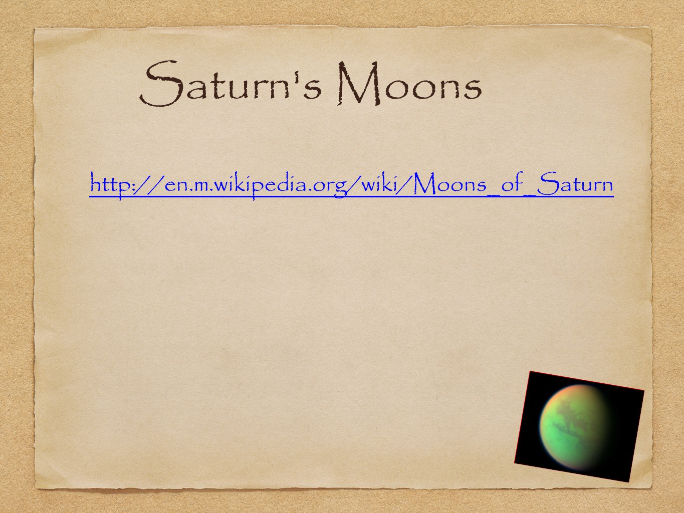 Saturn s Moons http://en.m.wikipedia.org/wiki/Moons_of_Saturn