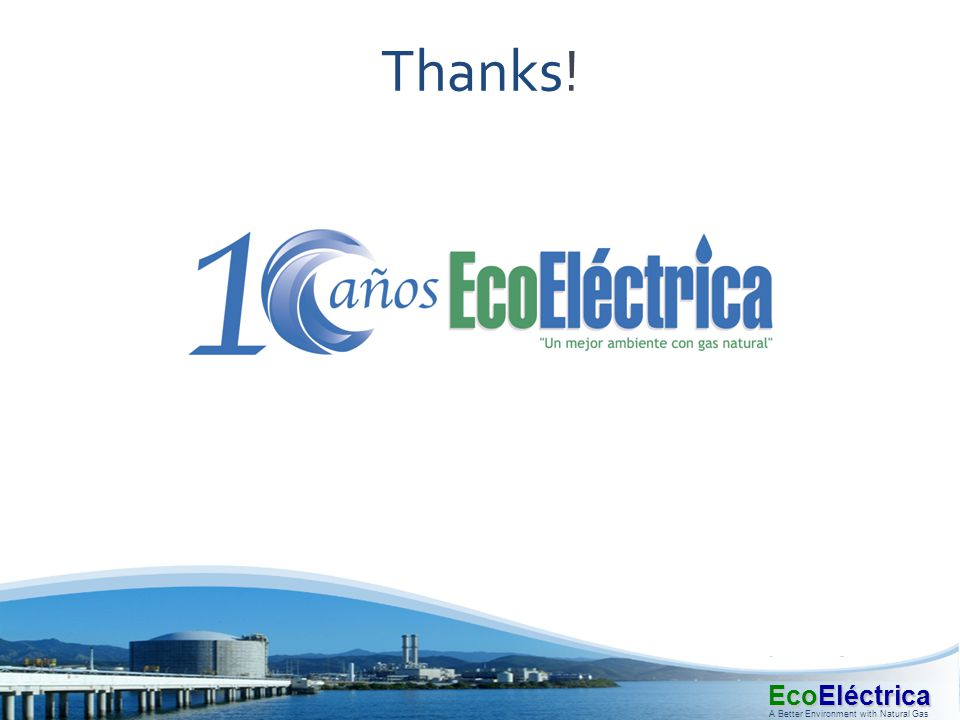 EcoEléctrica A Better Environment with Natural Gas Thanks!