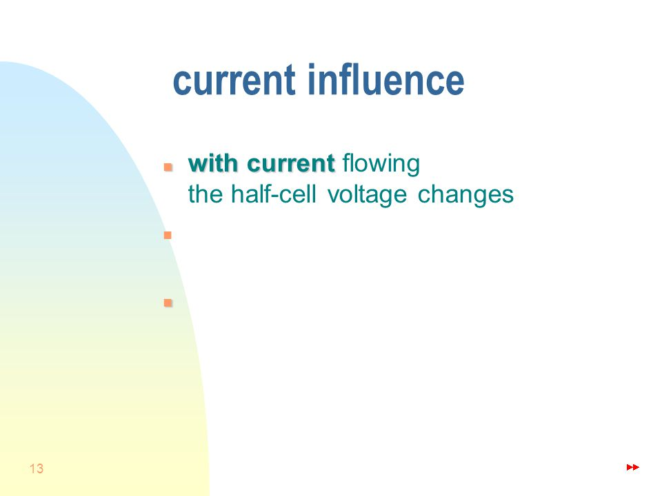 13 current influence n withcurrent n with current flowing the half-cell voltage changes n n