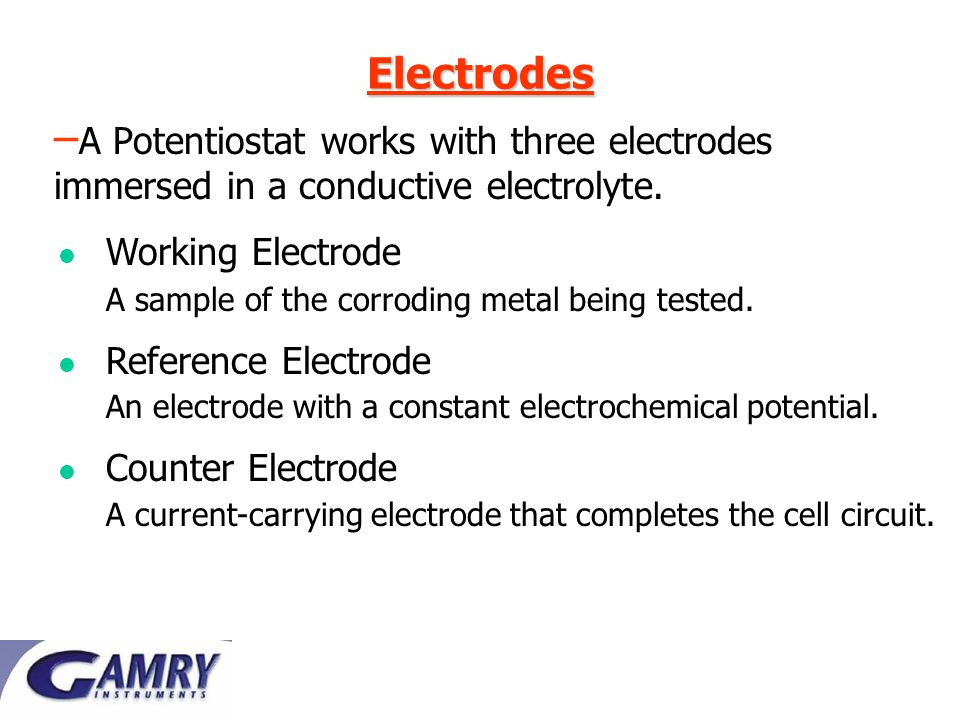 Electrodes – A Potentiostat works with three electrodes immersed in a conductive electrolyte.