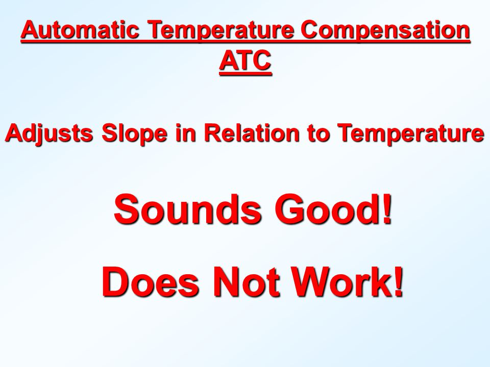 Automatic Temperature Compensation ATC Adjusts Slope in Relation to Temperature Does Not Work.