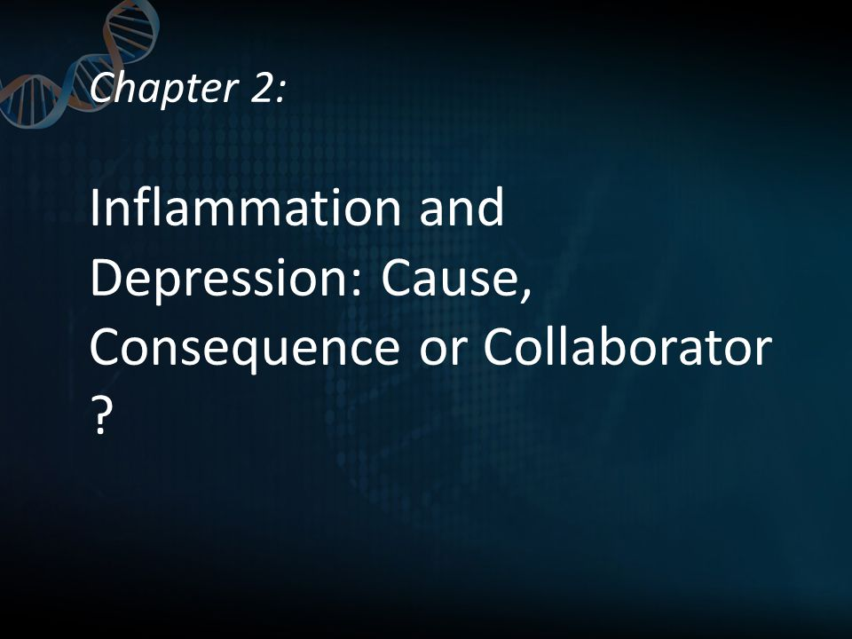 Chapter 2: Inflammation and Depression: Cause, Consequence or Collaborator