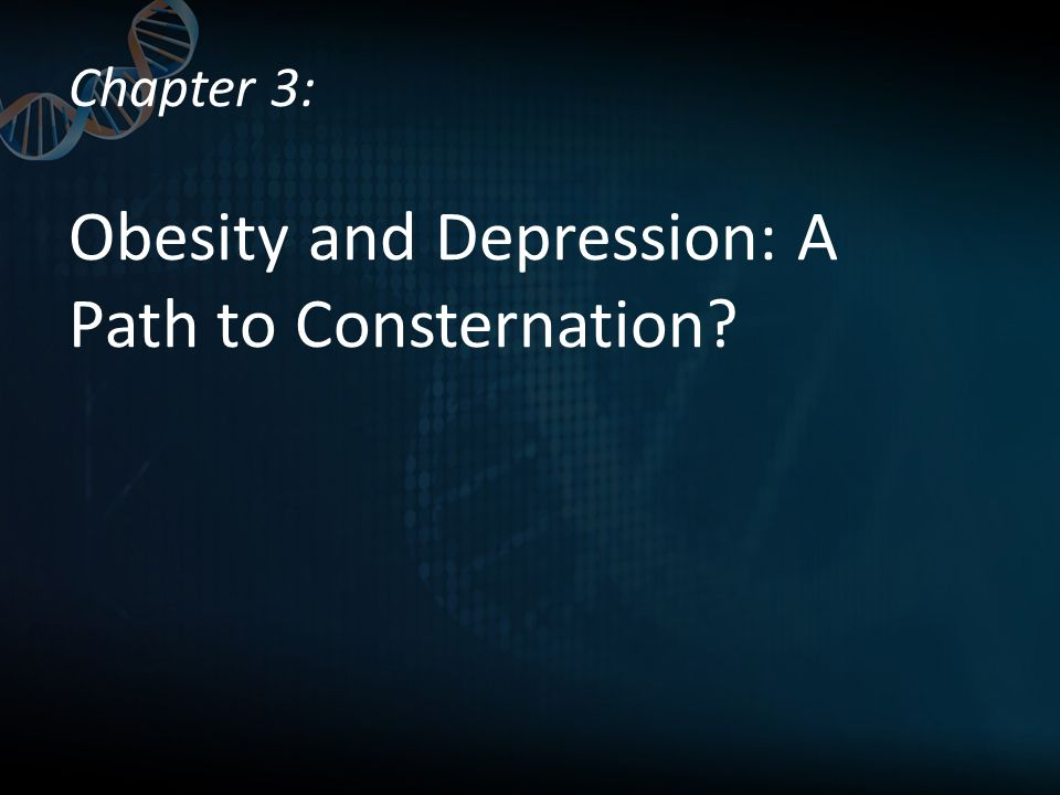 Chapter 3: Obesity and Depression: A Path to Consternation
