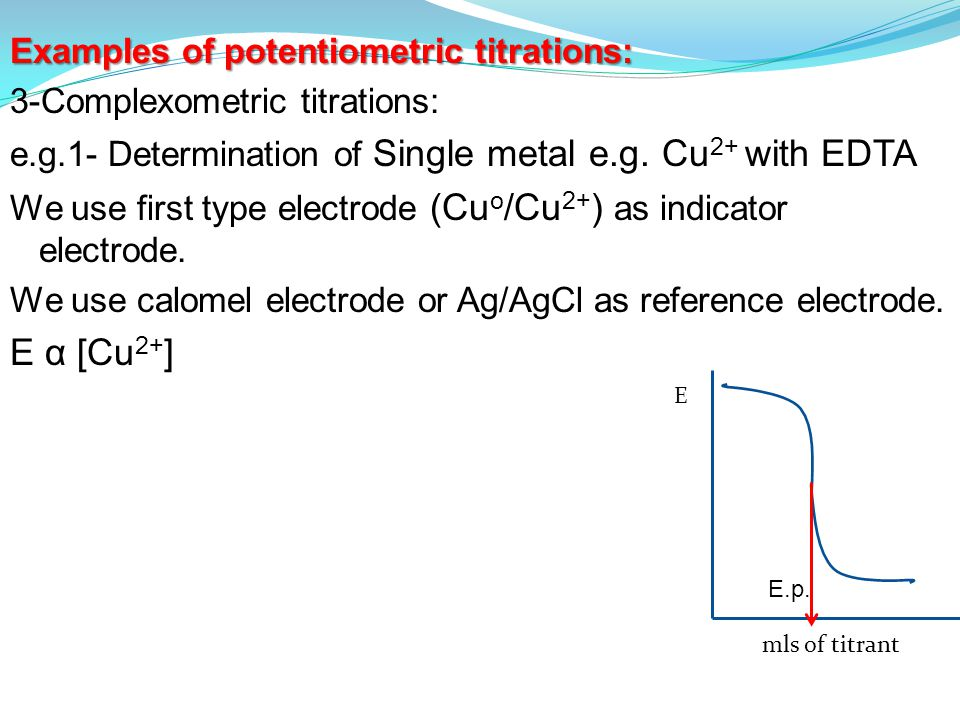 Examples of potentiometric titrations: 3-Complexometric titrations: e.g.1- Determination of Single metal e.g.
