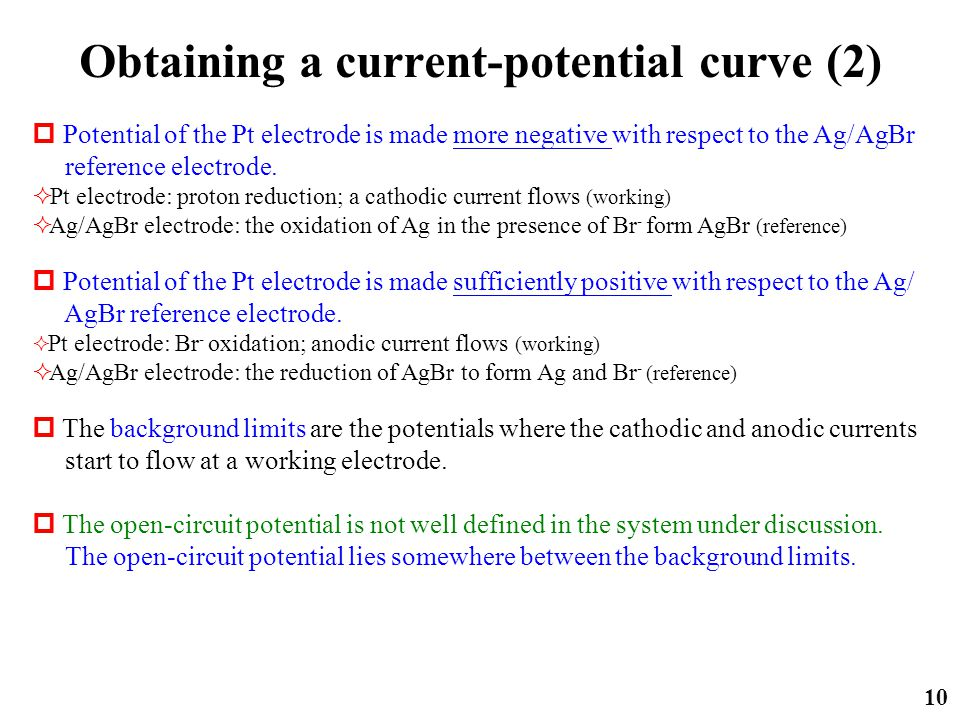Obtaining a current-potential curve (2) 10  Potential of the Pt electrode is made more negative with respect to the Ag/AgBr reference electrode.  Pt