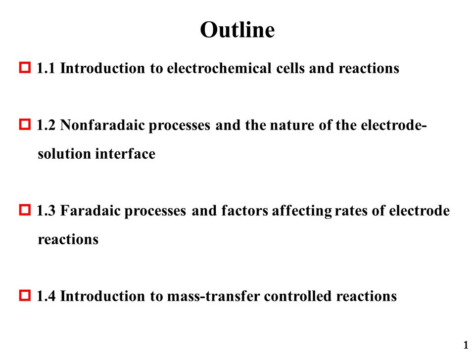 Outline 1  1.1 Introduction to electrochemical cells and reactions  1.2 Nonfaradaic processes and the nature of the electrode- solution interface 