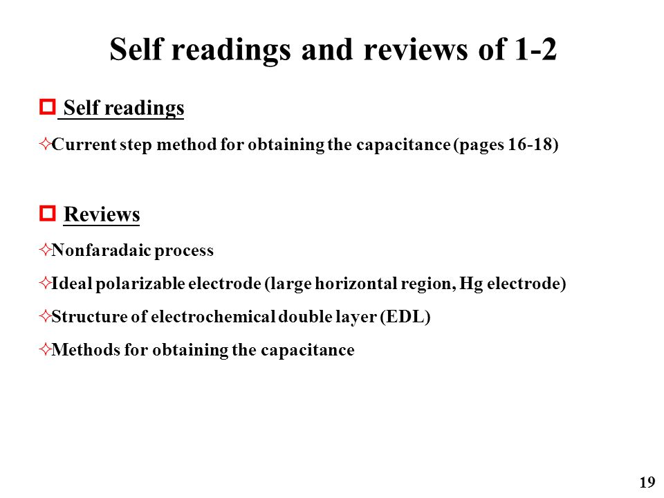 Self readings and reviews of 1-2 19  Self readings  Current step method for obtaining the capacitance (pages 16-18)  Reviews  Nonfaradaic process