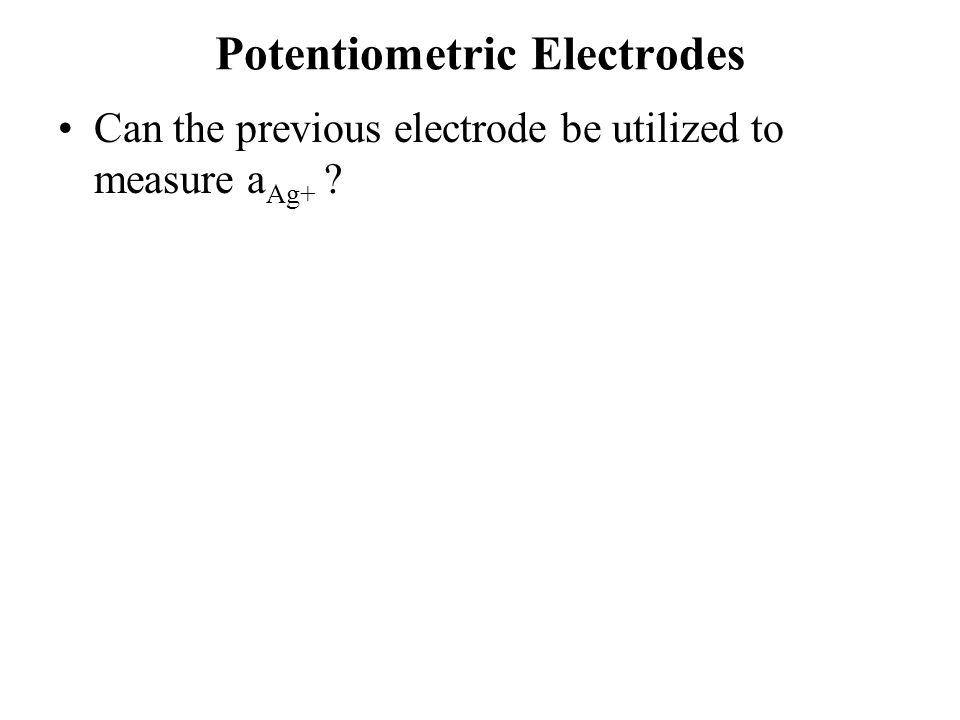 Potentiometric Electrodes Can the previous electrode be utilized to measure a Ag+ ?