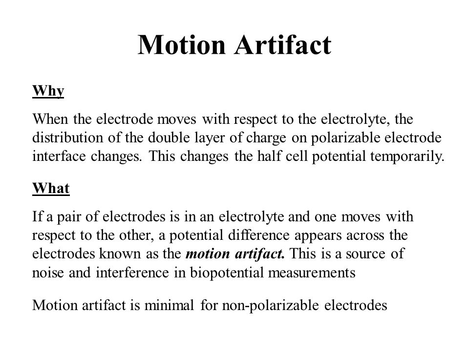 Motion Artifact Why When the electrode moves with respect to the electrolyte, the distribution of the double layer of charge on polarizable electrode