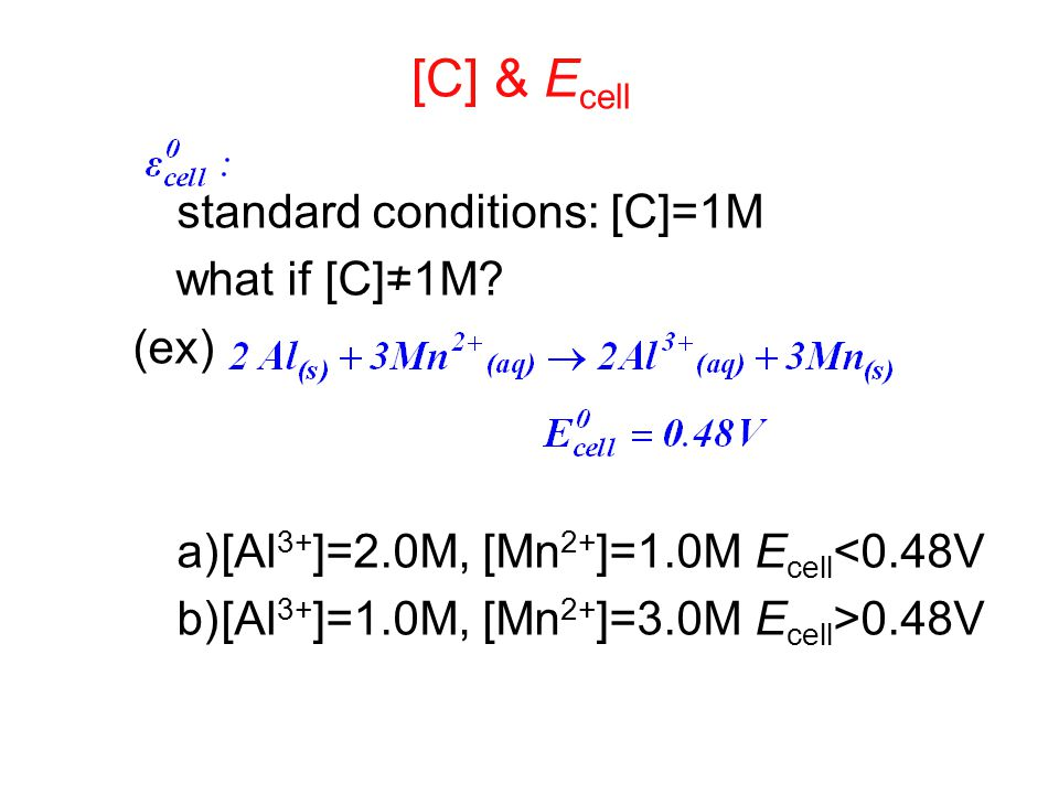 [C] & E cell standard conditions: [C]=1M what if [C]≠1M.