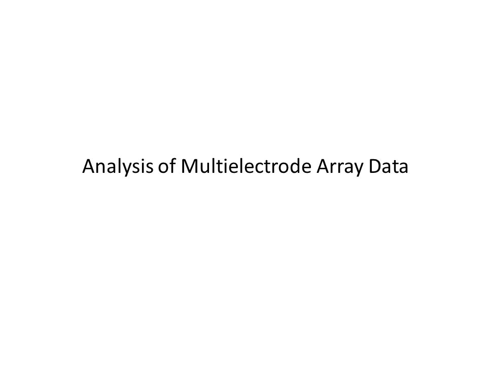 Analysis of Multielectrode Array Data