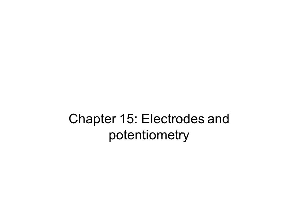 Chapter 15: Electrodes and potentiometry