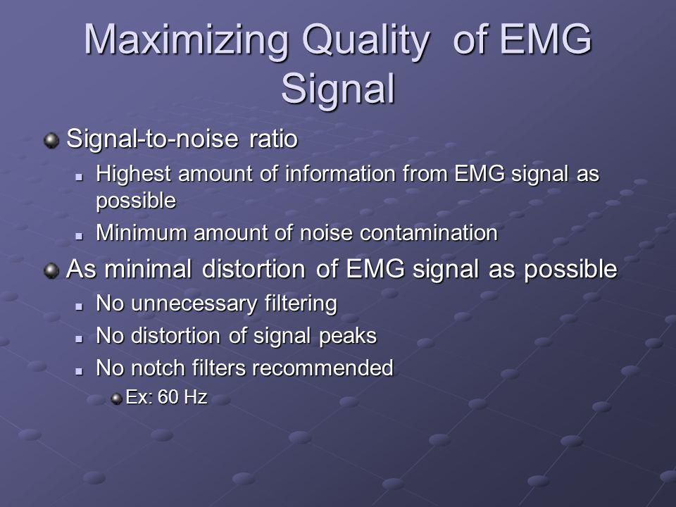 Maximizing Quality of EMG Signal Signal-to-noise ratio Highest amount of information from EMG signal as possible Highest amount of information from EM