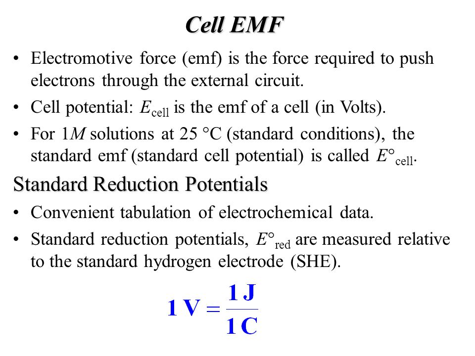 Cell EMF Electromotive force (emf) is the force required to push electrons through the external circuit.
