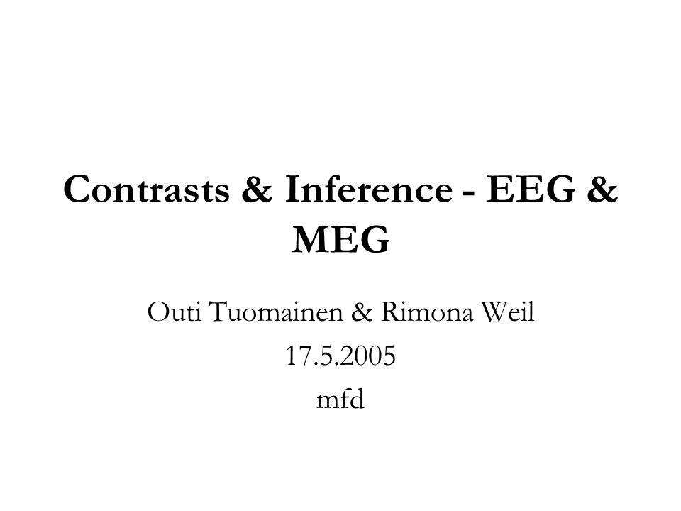 Contrasts & Inference - EEG & MEG Outi Tuomainen & Rimona Weil 17.5.2005 mfd