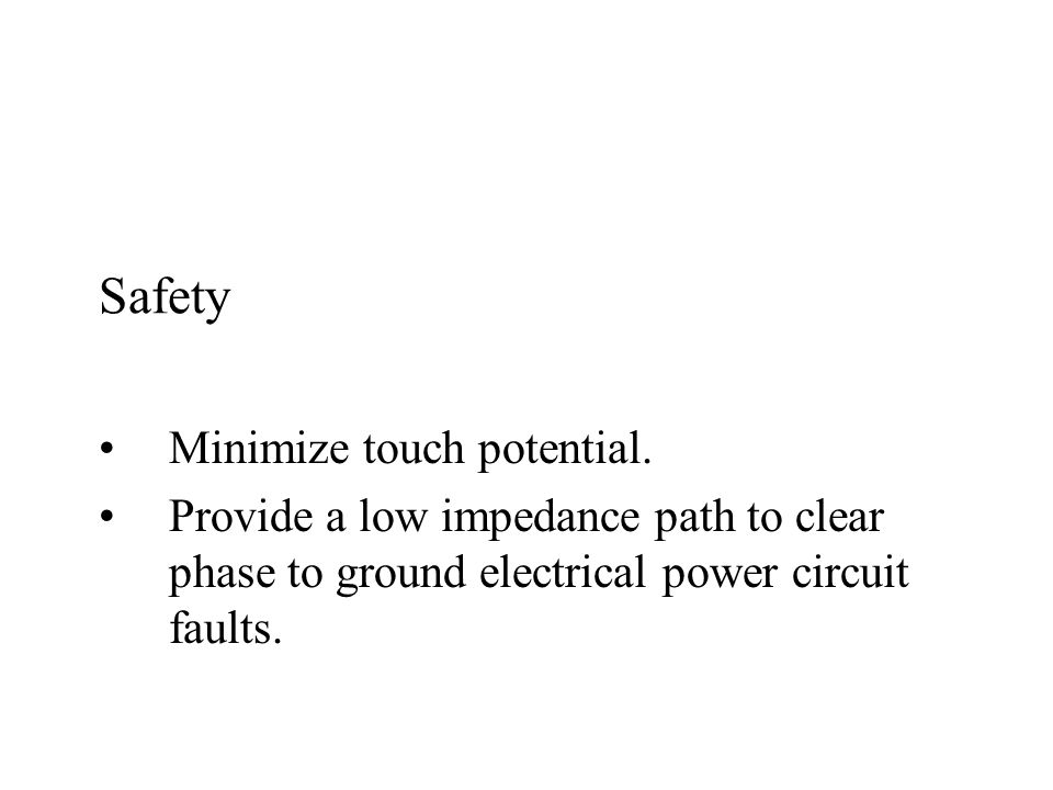 Safety Minimize touch potential.