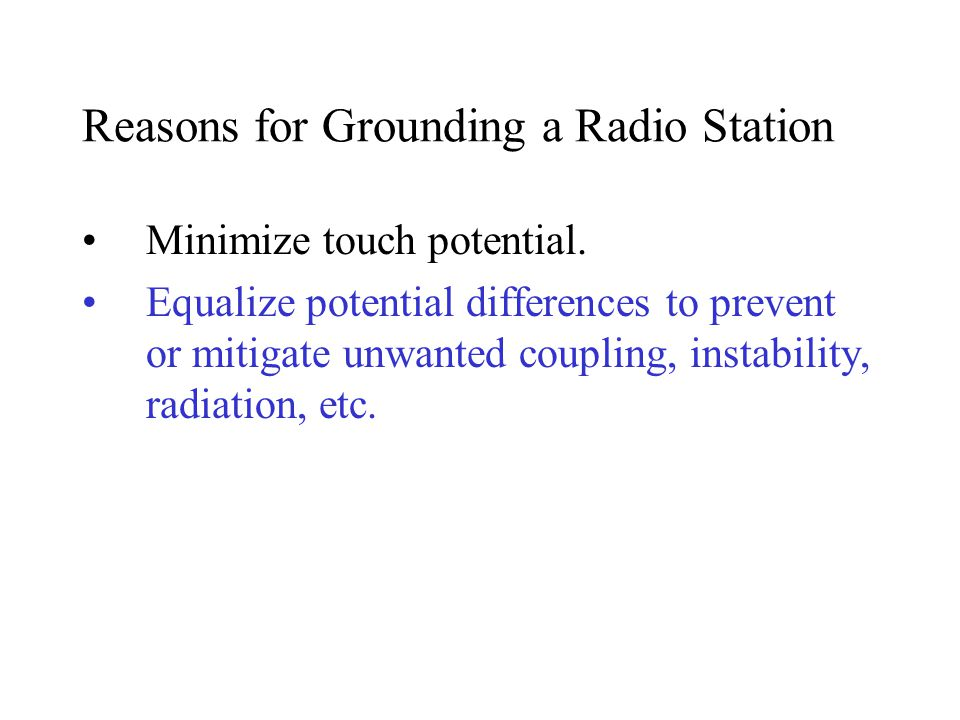 Reasons for Grounding a Radio Station Minimize touch potential.