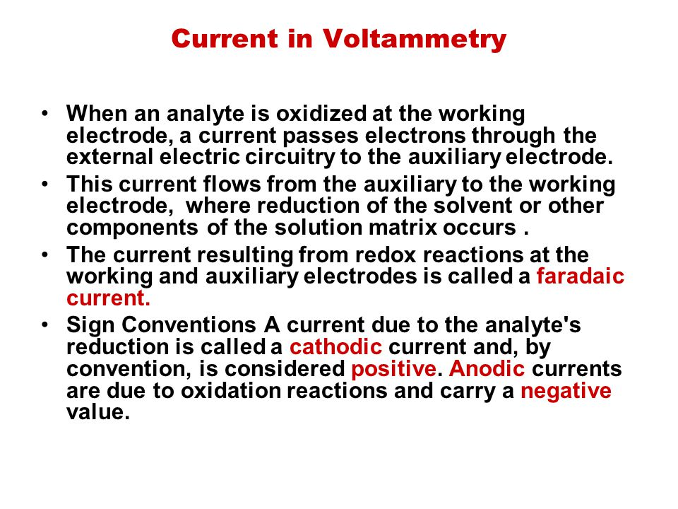 Current in Voltammetry When an analyte is oxidized at the working electrode, a current passes electrons through the external electric circuitry to the