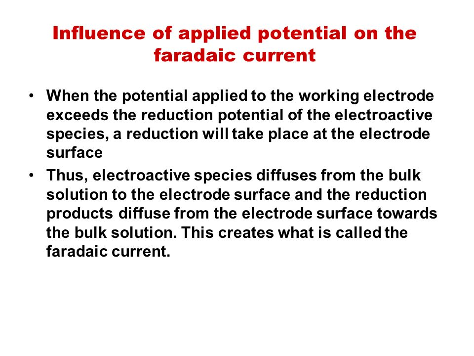Influence of applied potential on the faradaic current When the potential applied to the working electrode exceeds the reduction potential of the elec