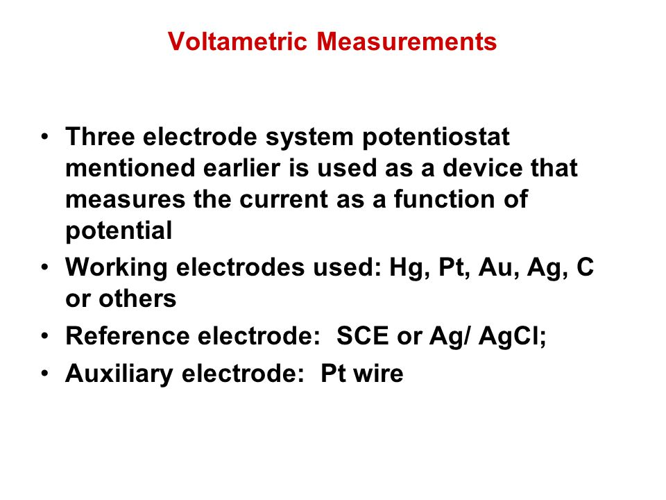 Voltametric Measurements Three electrode system potentiostat mentioned earlier is used as a device that measures the current as a function of potentia