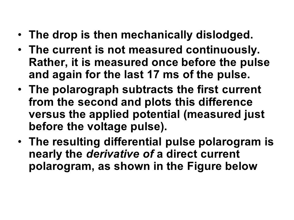 The drop is then mechanically dislodged. The current is not measured continuously. Rather, it is measured once before the pulse and again for the last