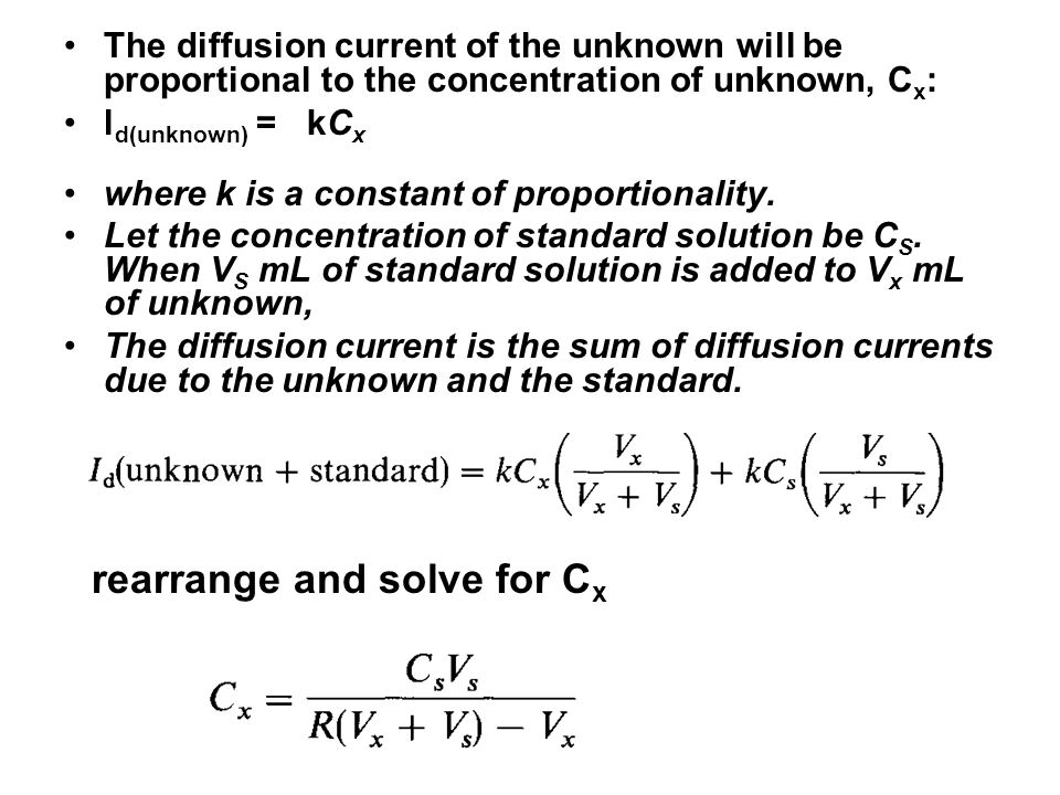 The diffusion current of the unknown will be proportional to the concentration of unknown, C x : l d(unknown) = kC x where k is a constant of proporti