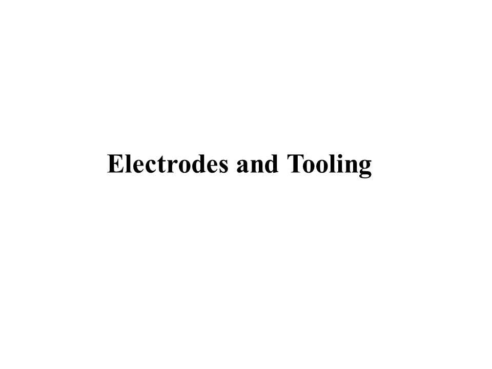 Electrodes and Tooling