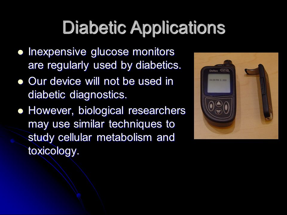 Diabetic Applications Inexpensive glucose monitors are regularly used by diabetics.
