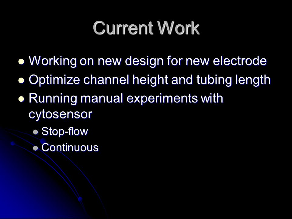Current Work Working on new design for new electrode Working on new design for new electrode Optimize channel height and tubing length Optimize channe