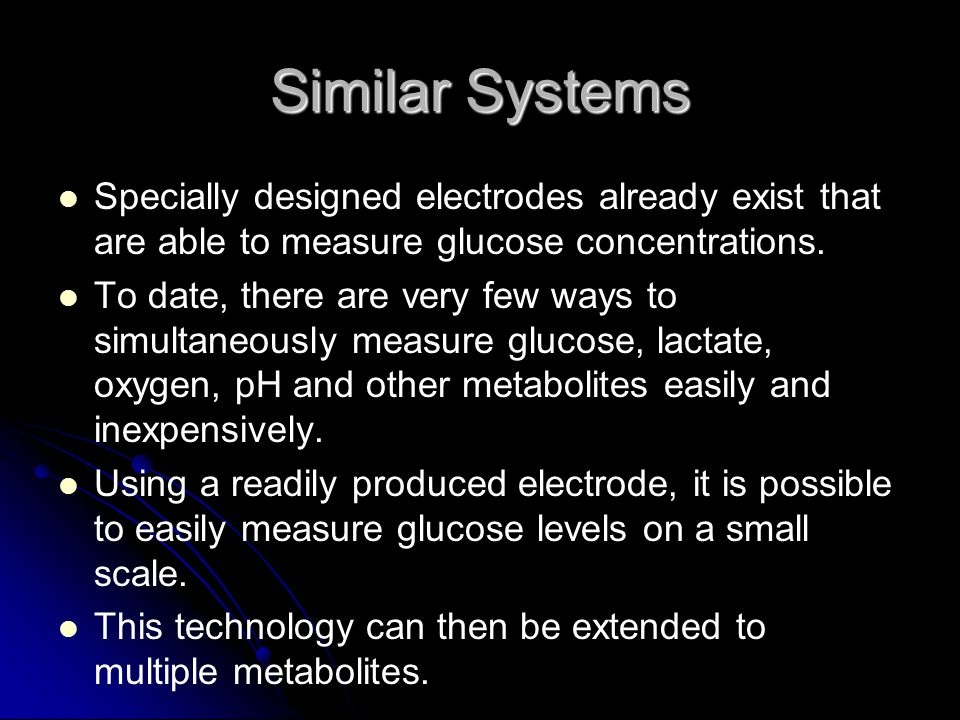 Similar Systems Specially designed electrodes already exist that are able to measure glucose concentrations. To date, there are very few ways to simul