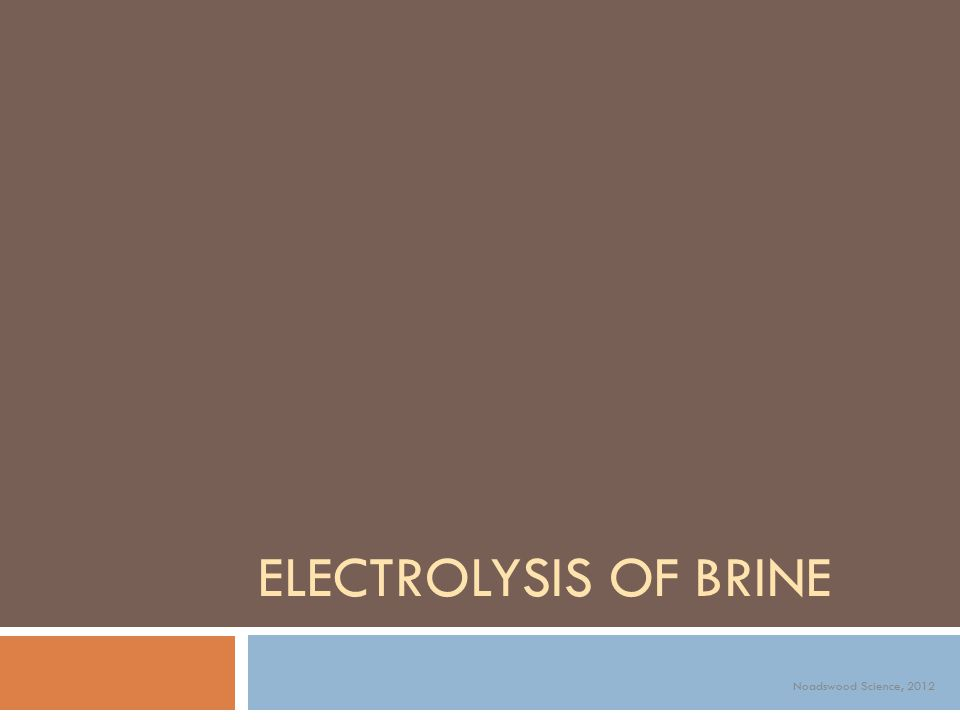 Brine  Sodium chloride dissolved in water is called brine – electrolysis of brine gives hydrogen at the cathode and chlorine at the anode (sodium hydroxide remains dissolved in the solution)  The reactions at each electrode are ½ equations – the ½ equations are written so that the same number of electrons occur in each equation 2H + + 2e - → H 2 (hydrogen gas at the –ve cathode) 2Cl - - 2e - → Cl 2 (chlorine gas at the +ve anode)