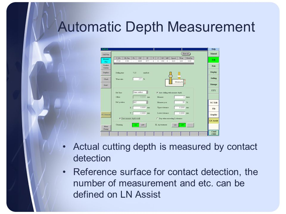 Automatic Depth Measurement Actual cutting depth is measured by contact detection Reference surface for contact detection, the number of measurement a