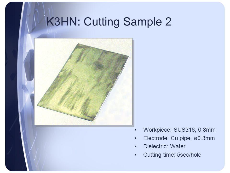 K3HN: Cutting Sample 2 Workpiece: SUS316, 0.8mm Electrode: Cu pipe, ø0.3mm Dielectric: Water Cutting time: 5sec/hole