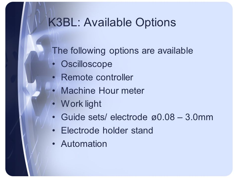 K3BL: Available Options The following options are available Oscilloscope Remote controller Machine Hour meter Work light Guide sets/ electrode ø0.08 –