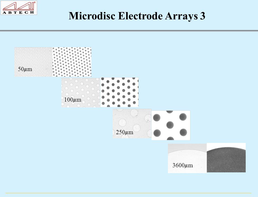 50  m 100  m 250  m 3600  m Microdisc Electrode Arrays 3