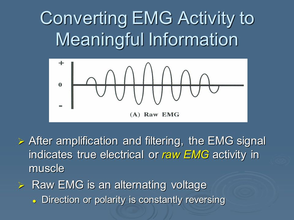Separation and Amplification of EMG Activity  External noise may be reduced by using filters Sensitive to some incoming frequencies and less sensitive to others Sensitive to some incoming frequencies and less sensitive to others  Amplifier will pick up frequencies produced by electrical activity in the muscle