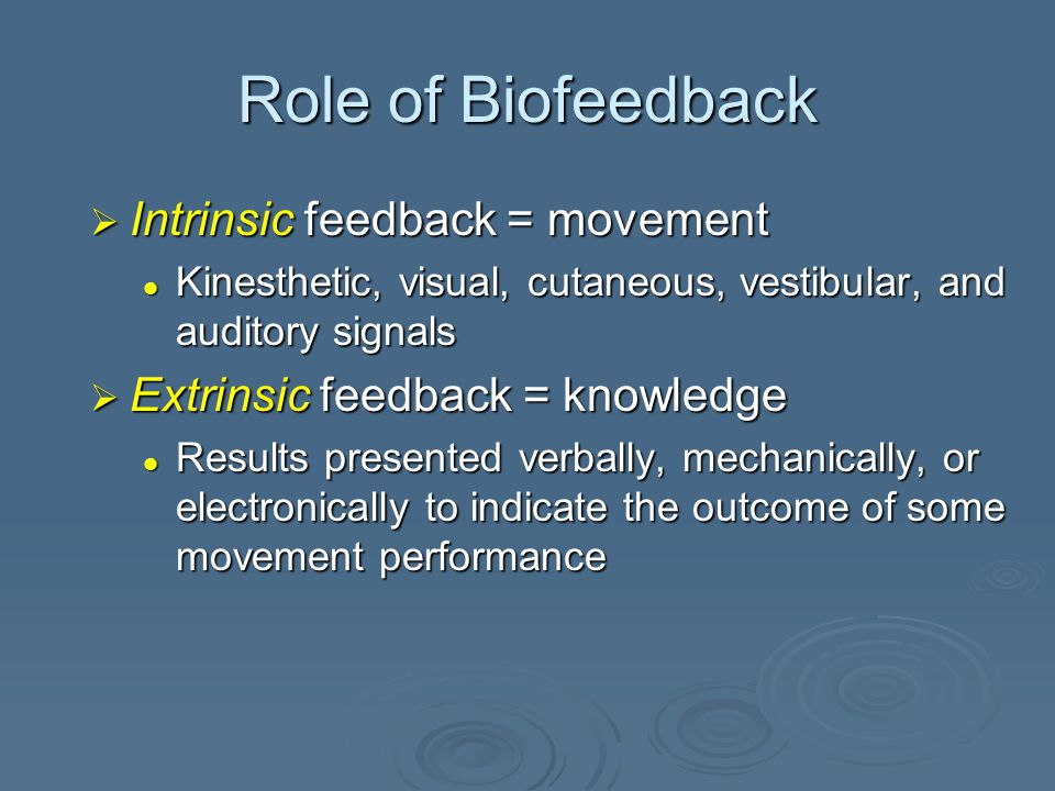Biofeedback  Electronic or electromechanical instruments that accurately measures, processes, and provides feedback via auditory or visual signals  Used to help patient develop greater voluntary control of either Neuromuscular relaxation, or Neuromuscular relaxation, or Muscle re-education following injury Muscle re-education following injury