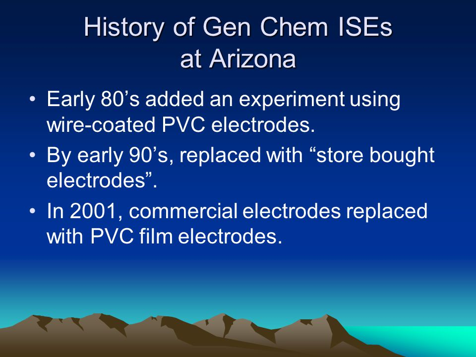 History of Gen Chem ISEs at Arizona Early 80's added an experiment using wire-coated PVC electrodes.
