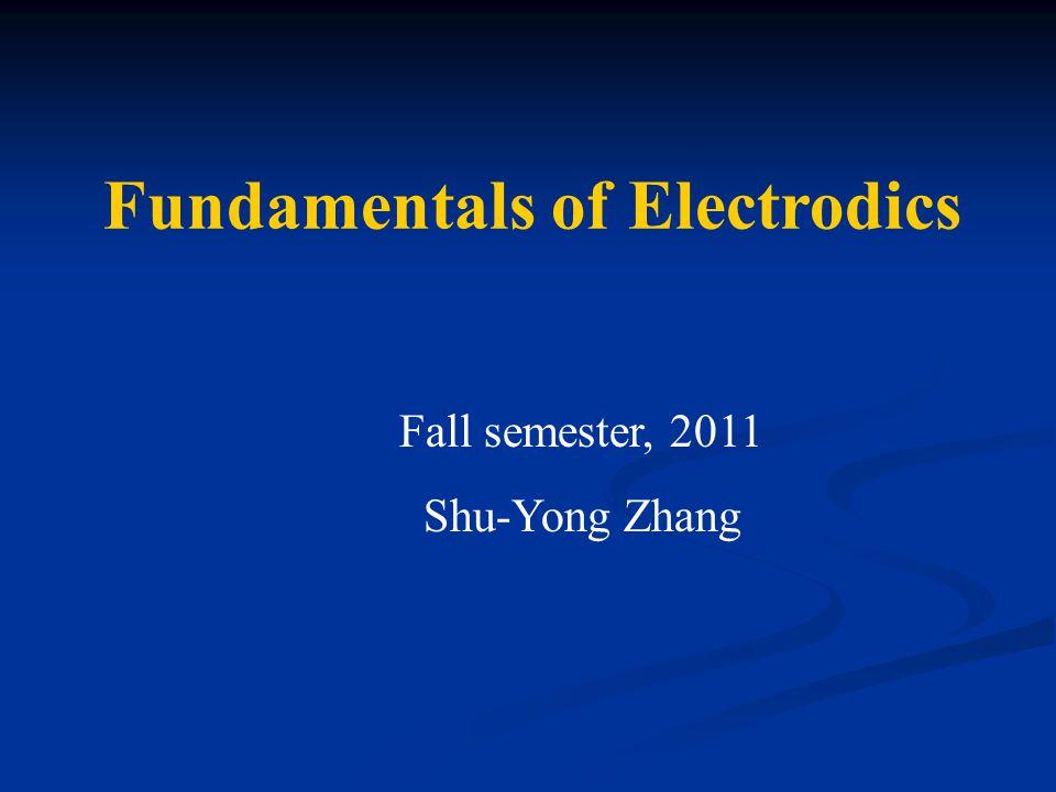 Fundamentals of Electrodics Fall semester, 2011 Shu-Yong Zhang