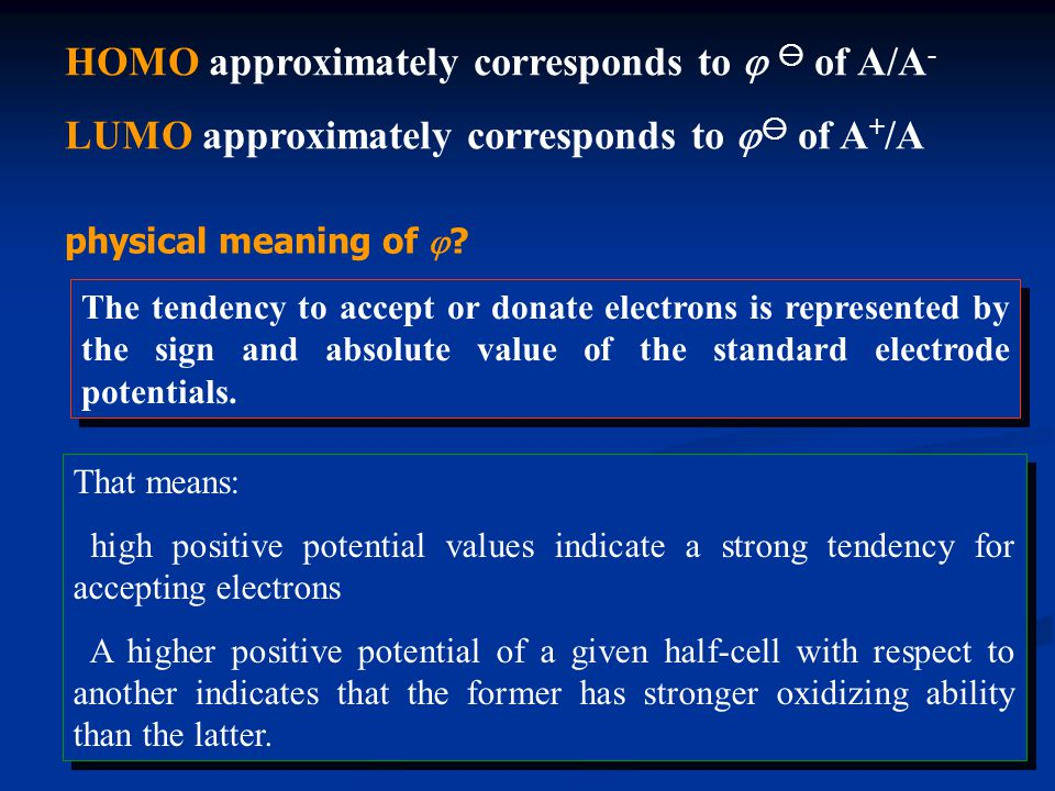 HOMO approximately corresponds to   of A/A - LUMO approximately corresponds to   of A + /A physical meaning of  ? The tendency to accept or donat