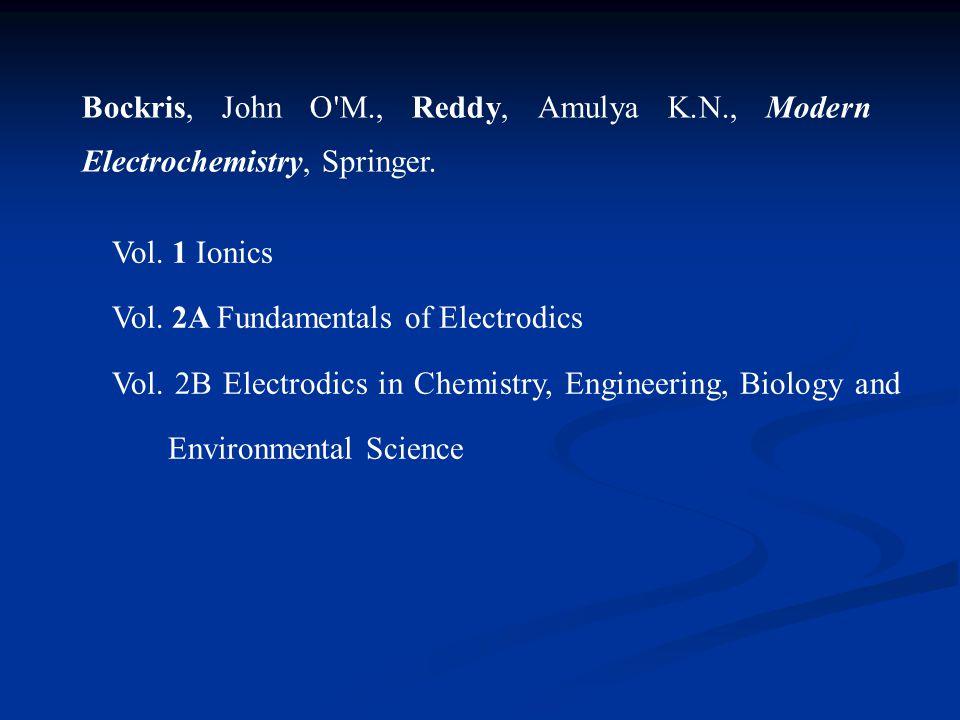 Bockris, John O'M., Reddy, Amulya K.N., Modern Electrochemistry, Springer. Vol. 1 Ionics Vol. 2A Fundamentals of Electrodics Vol. 2B Electrodics in Ch