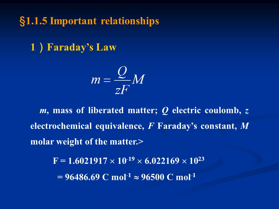 1 ) Faraday's Law m, mass of liberated matter; Q electric coulomb, z electrochemical equivalence, F Faraday's constant, M molar weight of the matter.>